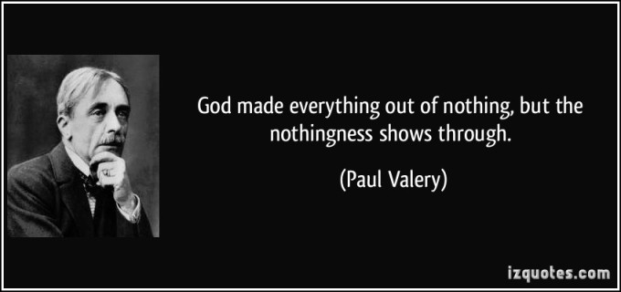 quote-god-made-everything-out-of-nothing-but-the-nothingness-shows-through-paul-valery-189326