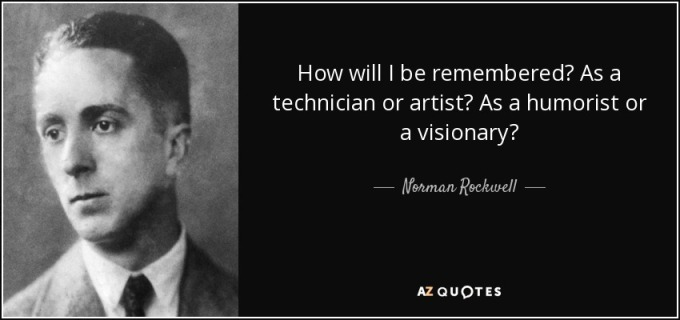 quote-how-will-i-be-remembered-as-a-technician-or-artist-as-a-humorist-or-a-visionary-norman-rockwell-75-49-65