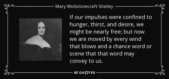quote-if-our-impulses-were-confined-to-hunger-thirst-and-desire-we-might-be-nearly-free-but-mary-wollstonecraft-shelley-36-95-15